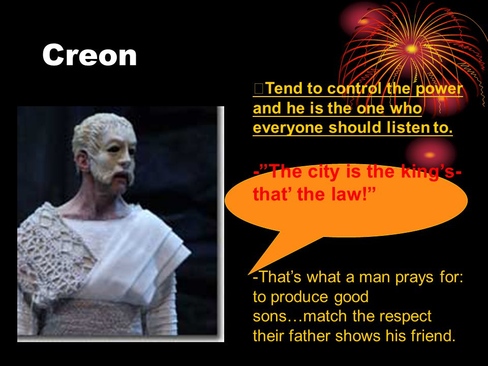 Creon - The city is the king's- that' the law!