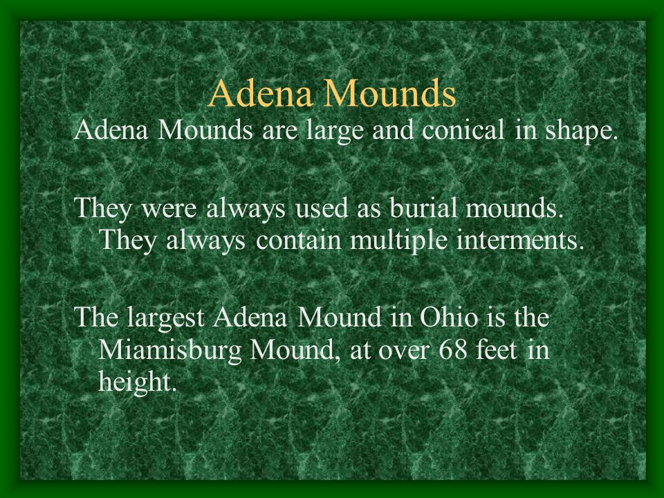 Adena Mounds Adena Mounds are large and conical in shape.