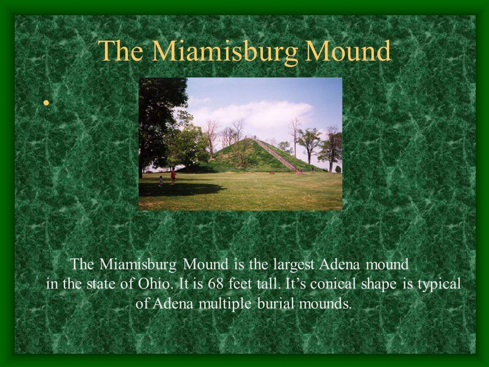The Miamisburg Mound The Miamisburg Mound is the largest Adena mound