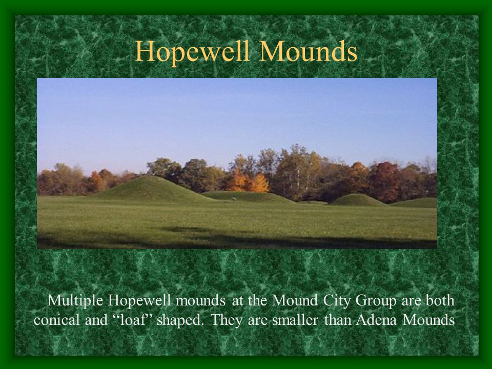 Hopewell Mounds Multiple Hopewell mounds at the Mound City Group are both.