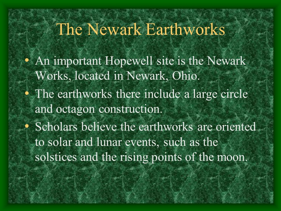 The Newark Earthworks An important Hopewell site is the Newark Works, located in Newark, Ohio.