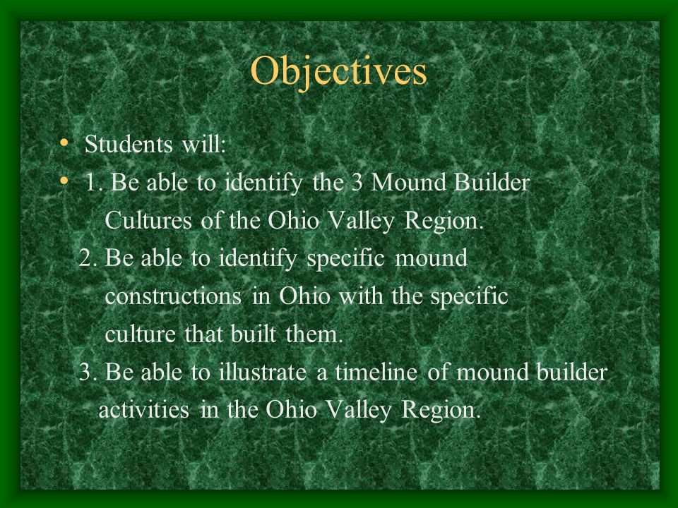 Objectives Students will: 1. Be able to identify the 3 Mound Builder