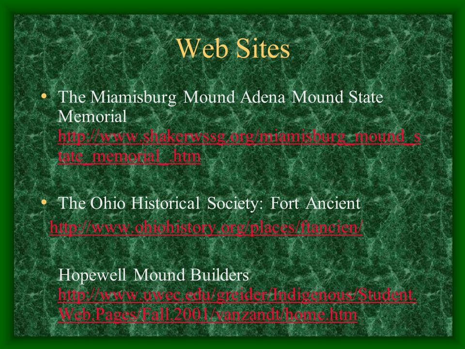 Web Sites The Miamisburg Mound Adena Mound State Memorial http://www.shakerwssg.org/miamisburg_mound_state_memorial_.htm.