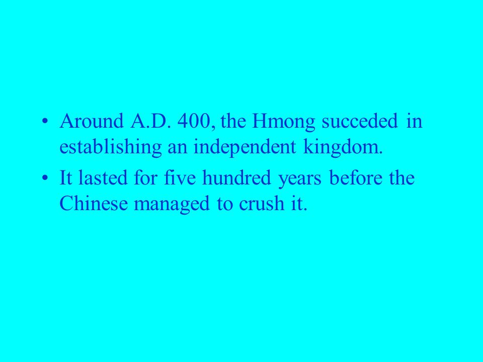 Around A.D. 400, the Hmong succeded in establishing an independent kingdom.