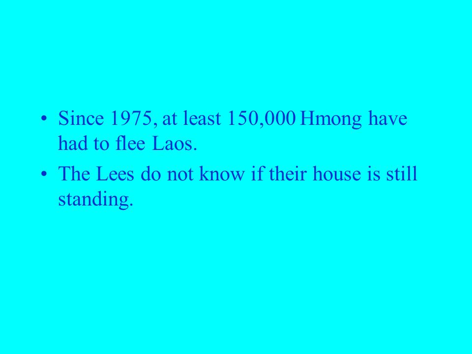 Since 1975, at least 150,000 Hmong have had to flee Laos.