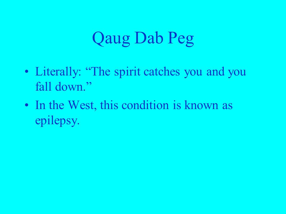Qaug Dab Peg Literally: The spirit catches you and you fall down.