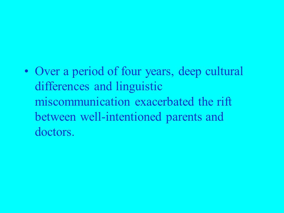 Over a period of four years, deep cultural differences and linguistic miscommunication exacerbated the rift between well-intentioned parents and doctors.