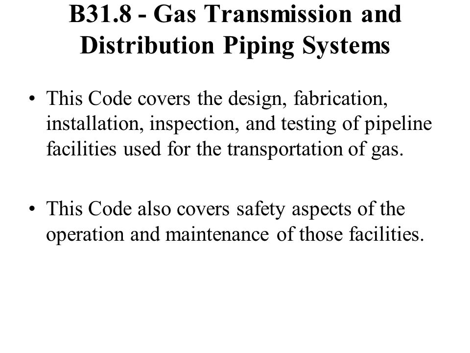 B31.8 - Gas Transmission and Distribution Piping Systems
