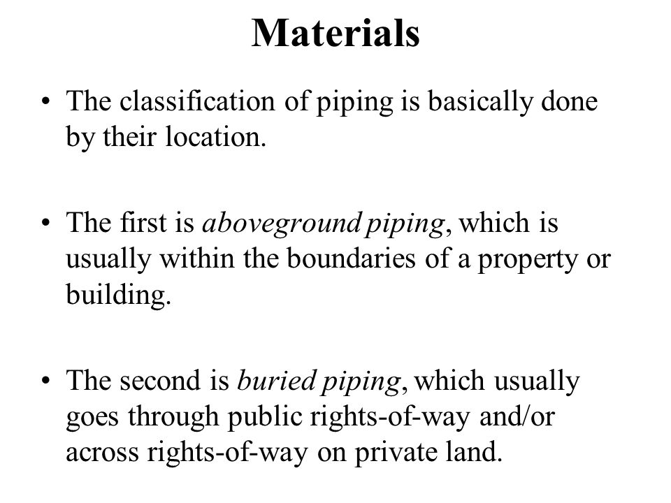 Materials The classification of piping is basically done by their location.