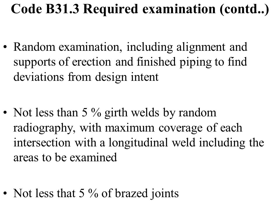 Code B31.3 Required examination (contd..)