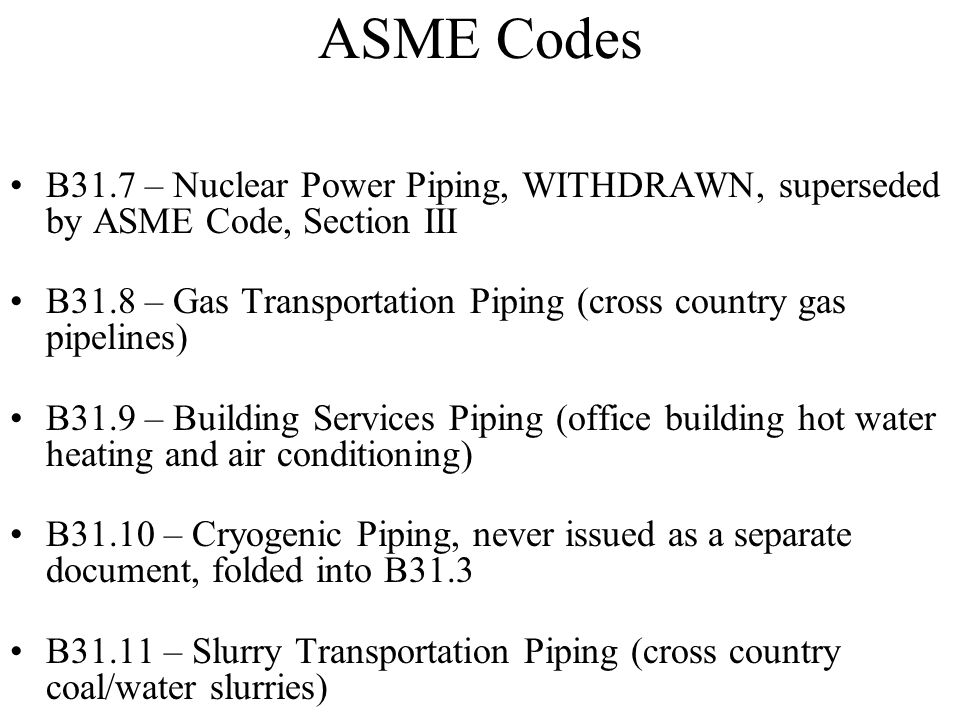 ASME Codes B31.7 – Nuclear Power Piping, WITHDRAWN, superseded by ASME Code, Section III.