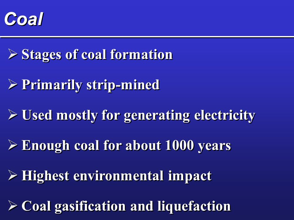 Coal Stages of coal formation Primarily strip-mined