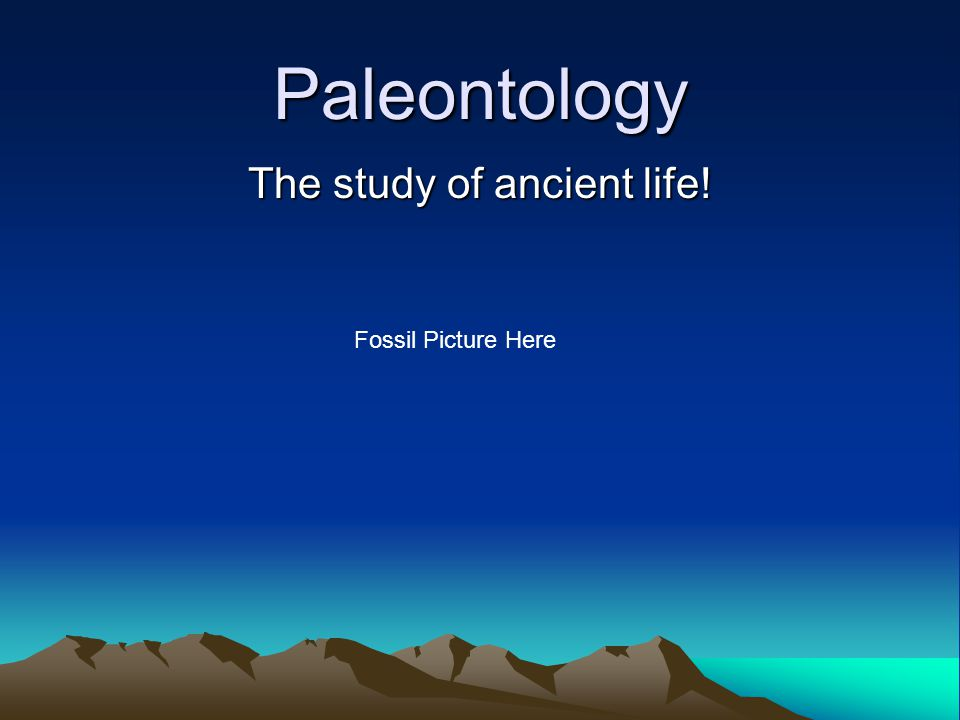 The study of ancient life!