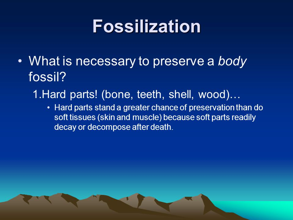 Fossilization What is necessary to preserve a body fossil