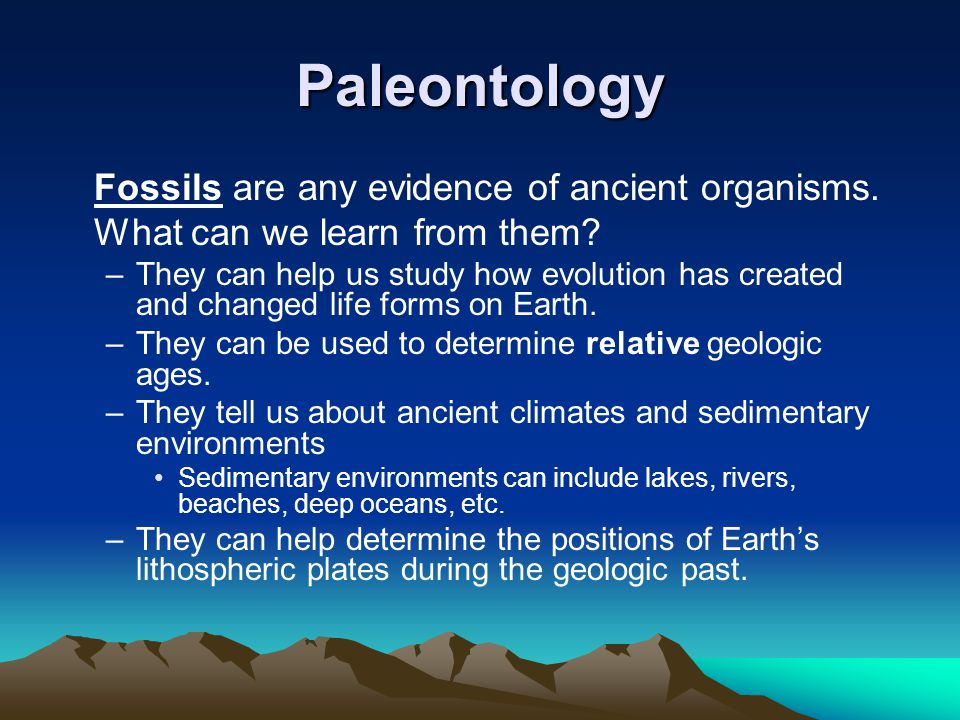 Paleontology Fossils are any evidence of ancient organisms.