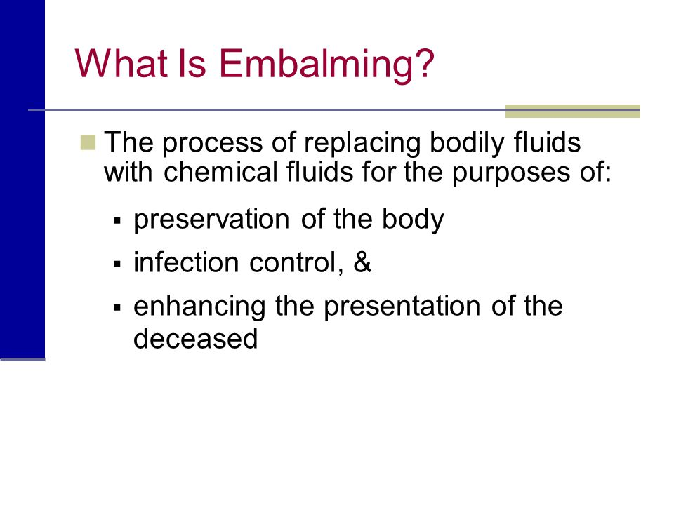 What Is Embalming The process of replacing bodily fluids with chemical fluids for the purposes of: