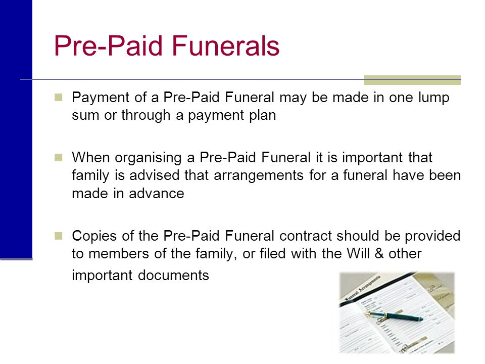 Pre-Paid Funerals Payment of a Pre-Paid Funeral may be made in one lump sum or through a payment plan.