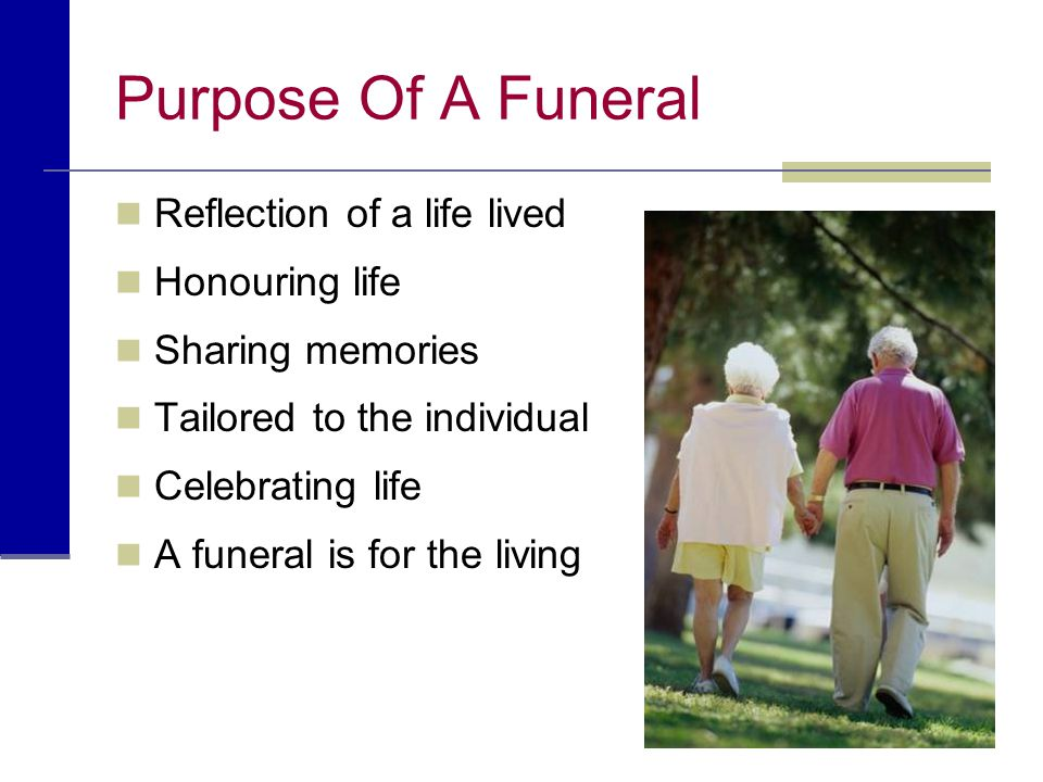 Purpose Of A Funeral Reflection of a life lived Honouring life