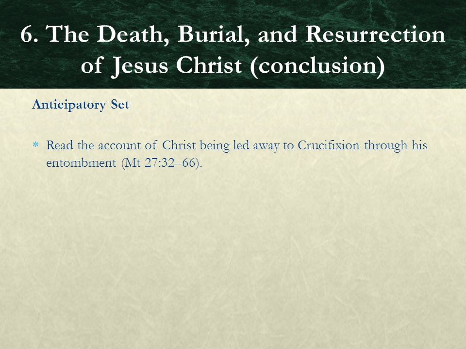 6. The Death, Burial, and Resurrection of Jesus Christ (conclusion)