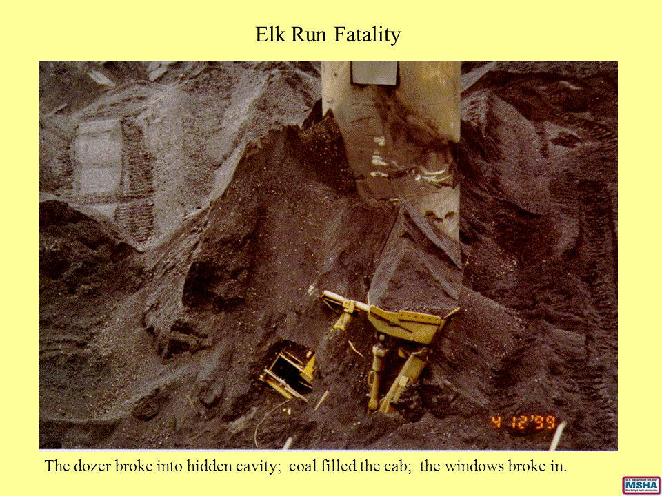Elk Run Fatality The dozer broke into hidden cavity; coal filled the cab; the windows broke in.