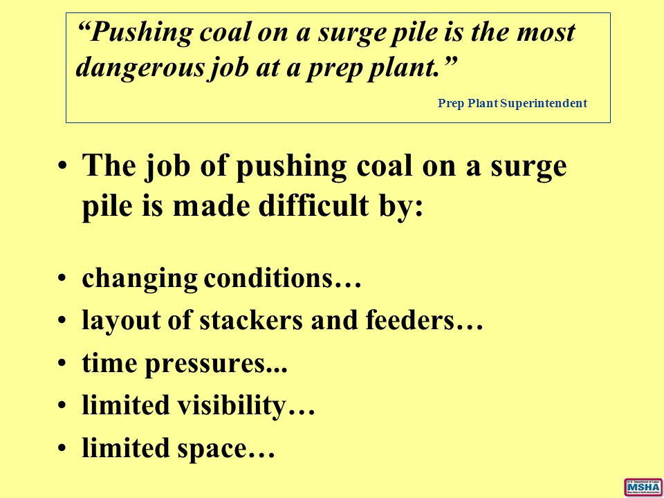 The job of pushing coal on a surge pile is made difficult by: