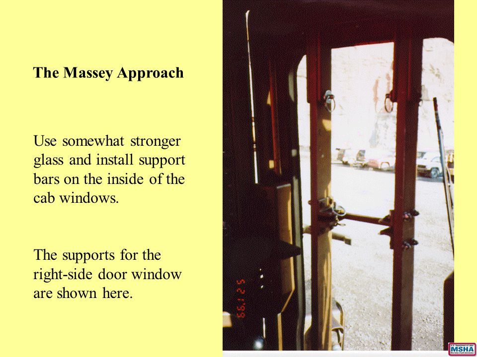 The Massey Approach Use somewhat stronger glass and install support bars on the inside of the cab windows.