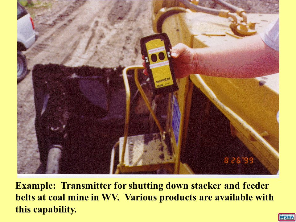Example: Transmitter for shutting down stacker and feeder belts at coal mine in WV.