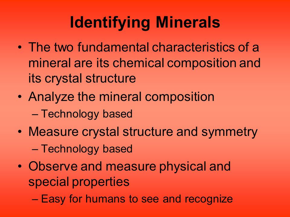 Identifying Minerals The two fundamental characteristics of a mineral are its chemical composition and its crystal structure.