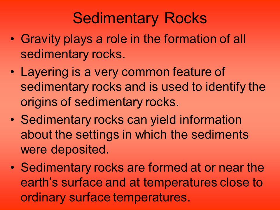 Sedimentary Rocks Gravity plays a role in the formation of all sedimentary rocks.