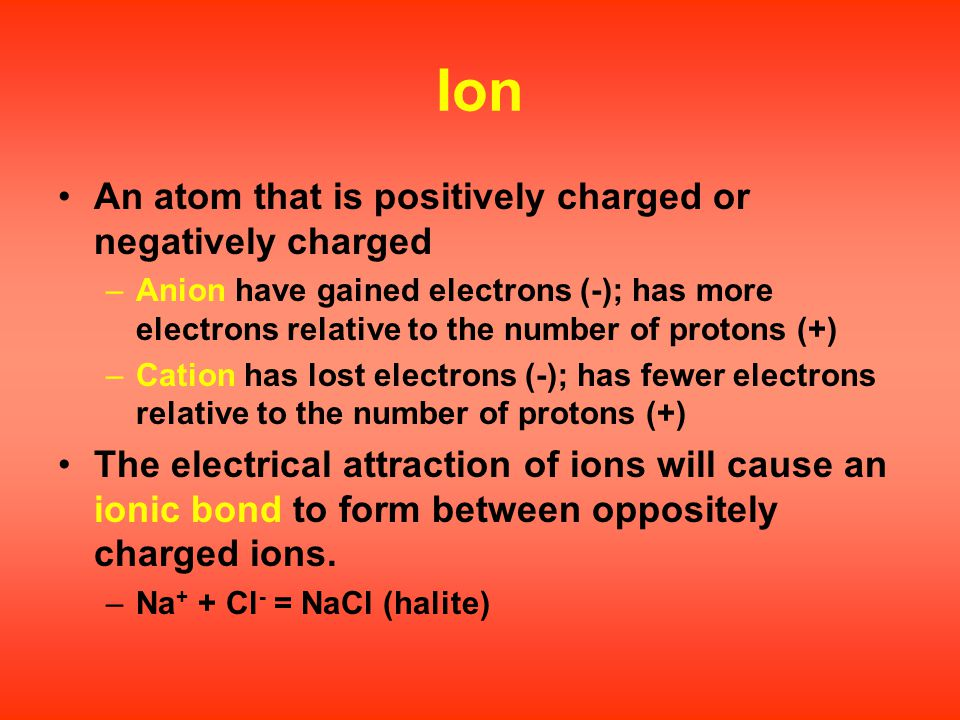 Ion An atom that is positively charged or negatively charged