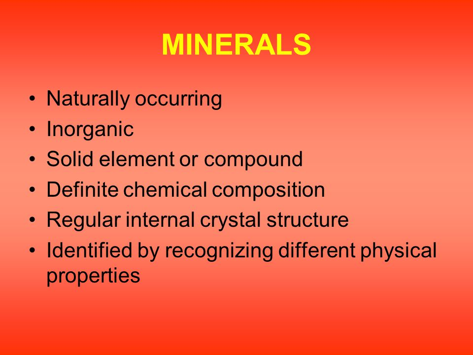 MINERALS Naturally occurring Inorganic Solid element or compound