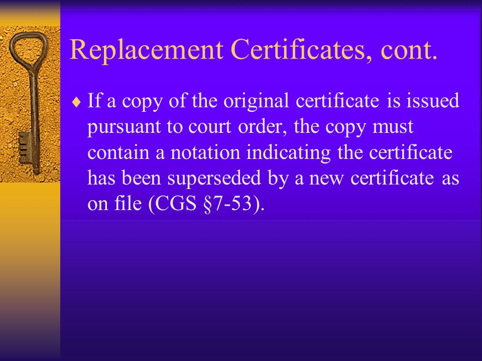 Replacement Certificates, cont.