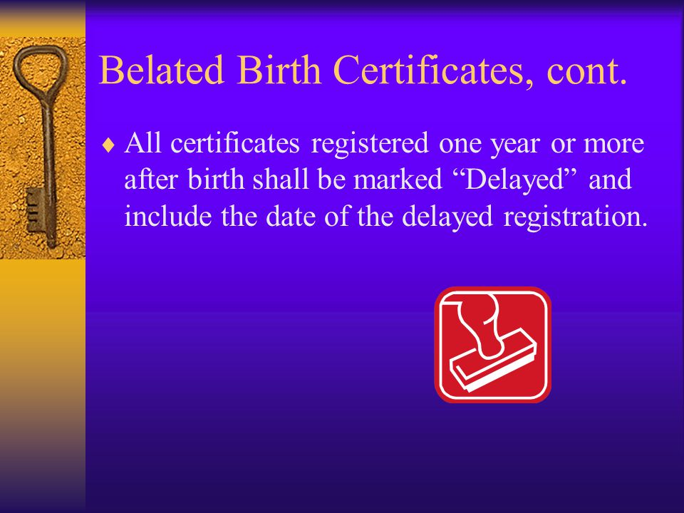 Belated Birth Certificates, cont.