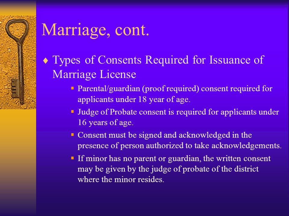 Marriage, cont. Types of Consents Required for Issuance of Marriage License.