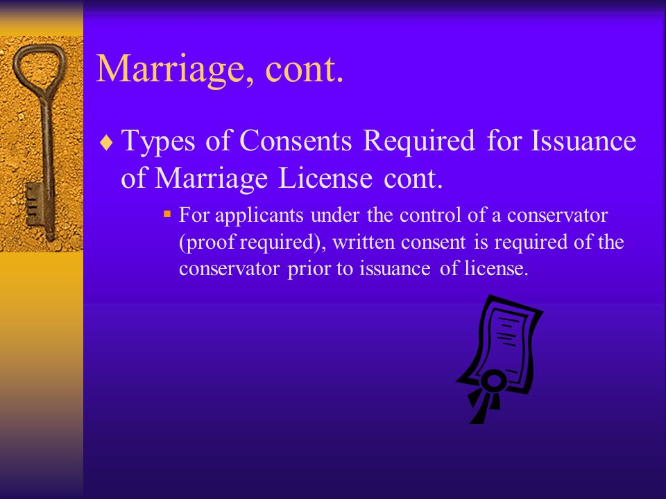 Marriage, cont. Types of Consents Required for Issuance of Marriage License cont.