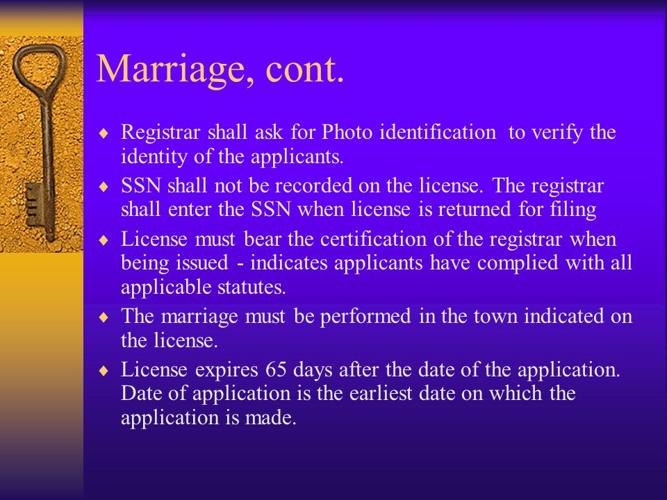 Marriage, cont. Registrar shall ask for Photo identification to verify the identity of the applicants.