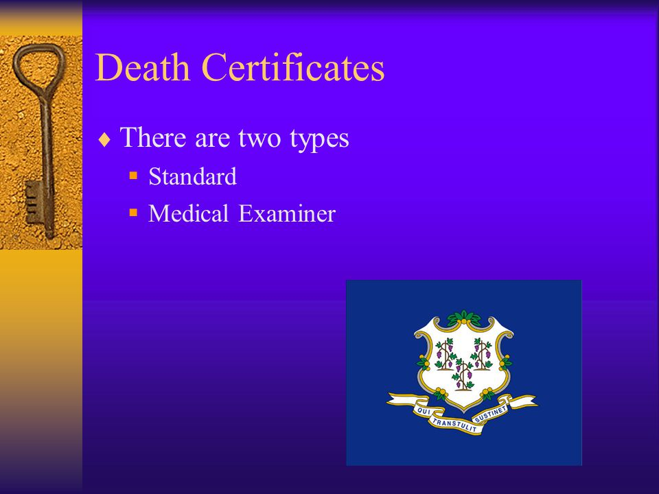 Death Certificates There are two types Standard Medical Examiner