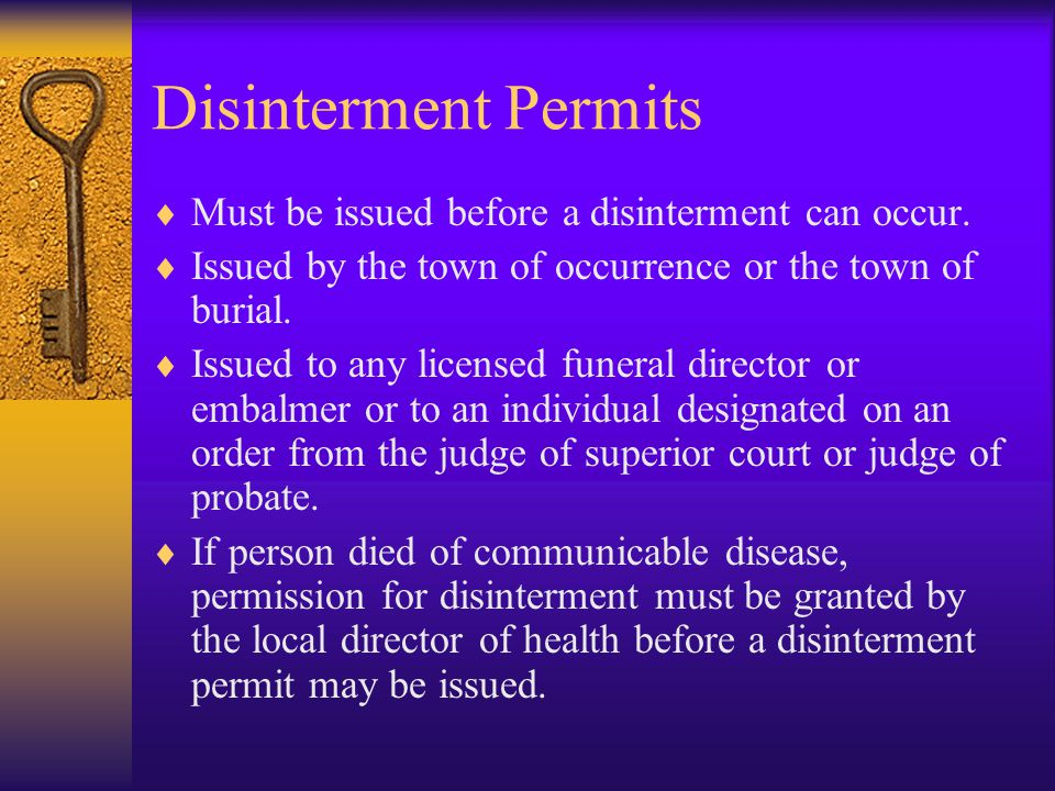 Disinterment Permits Must be issued before a disinterment can occur.