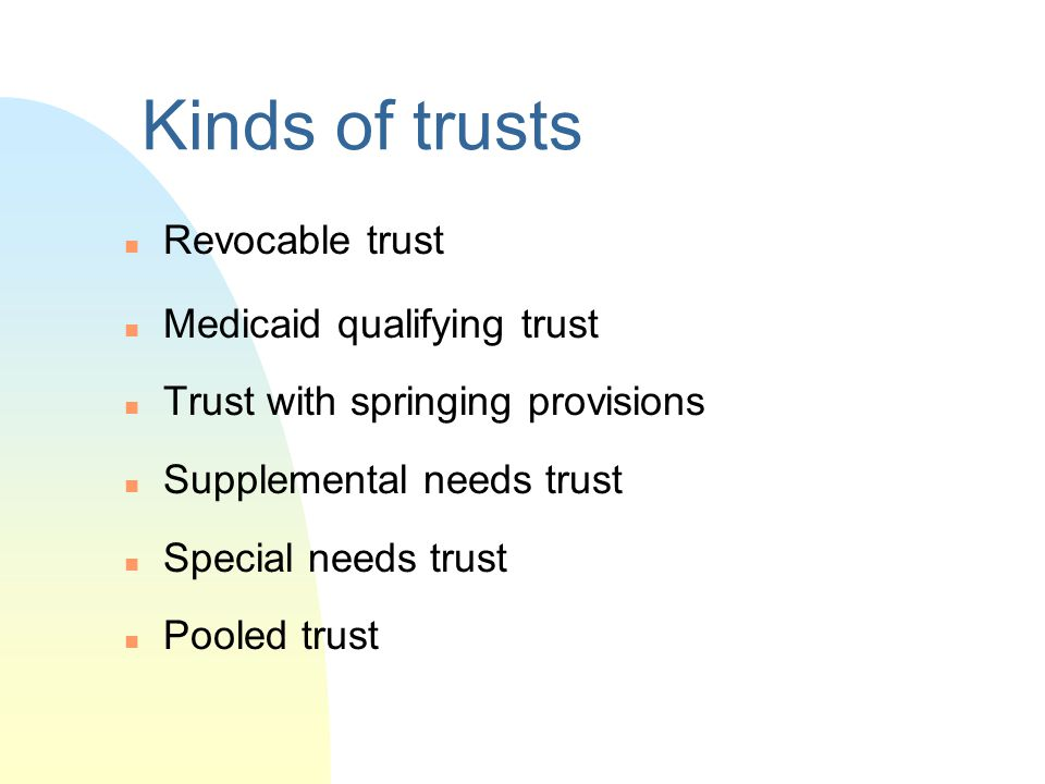 Kinds of trusts Revocable trust Medicaid qualifying trust