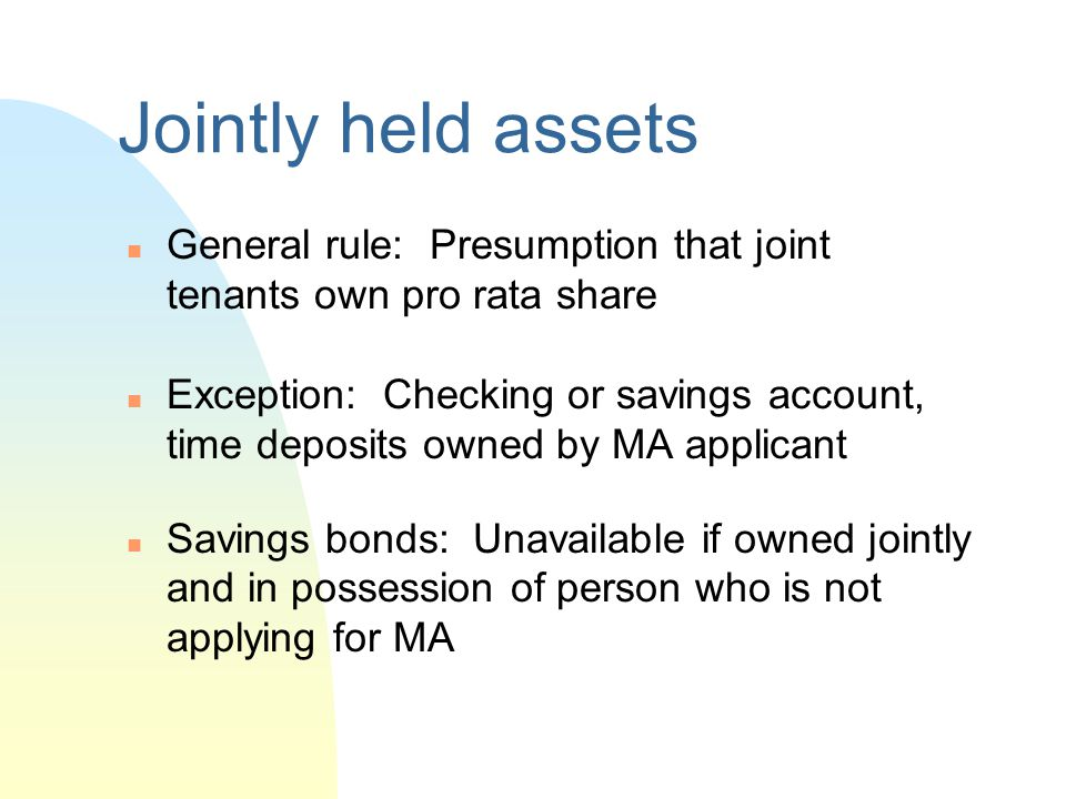 Jointly held assets General rule: Presumption that joint tenants own pro rata share.