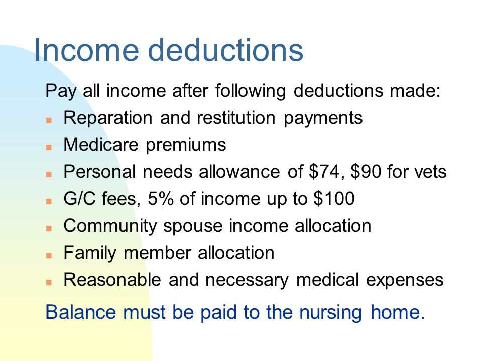Income deductions Balance must be paid to the nursing home.