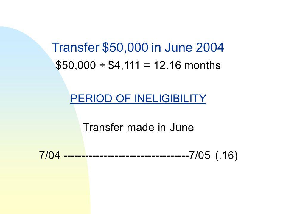Transfer $50,000 in June 2004 $50,000 ÷ $4,111 = 12.16 months