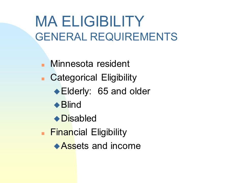 MA ELIGIBILITY GENERAL REQUIREMENTS
