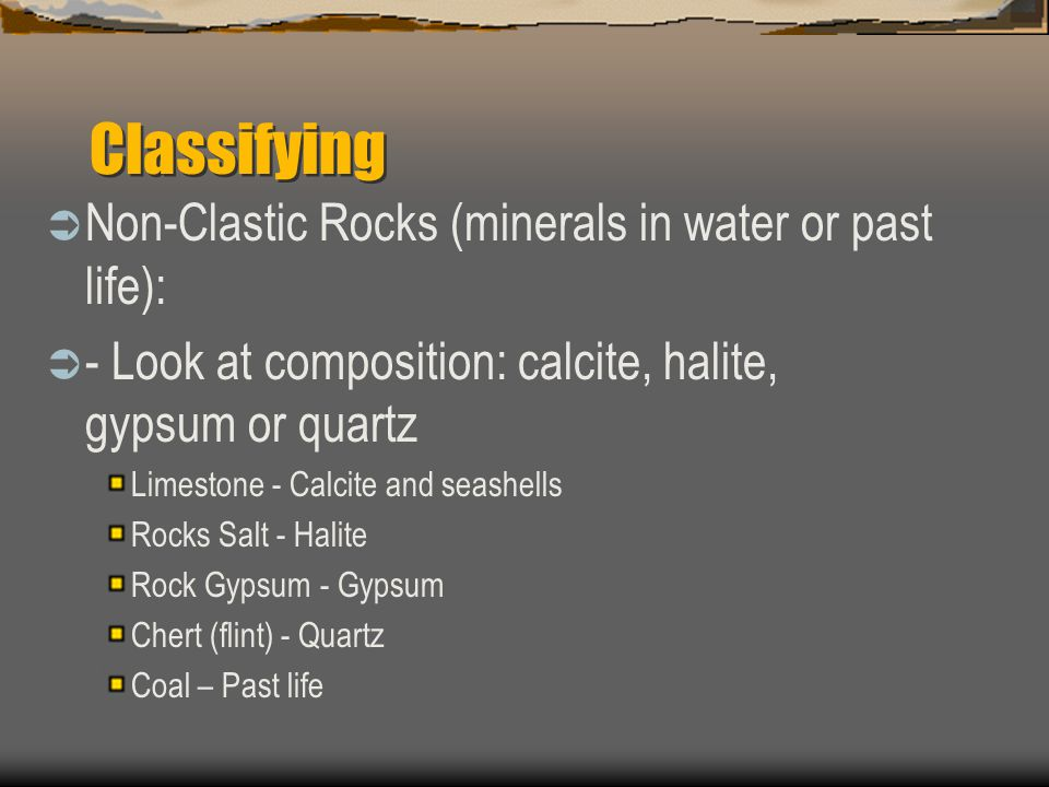 Classifying Non-Clastic Rocks (minerals in water or past life):