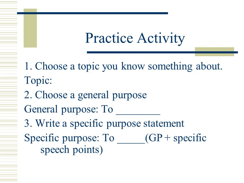 Practice Activity 1. Choose a topic you know something about. Topic: