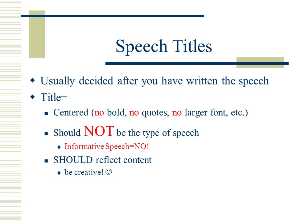 Speech Titles Usually decided after you have written the speech Title=