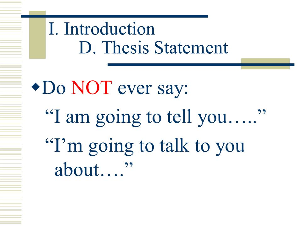 I. Introduction D. Thesis Statement