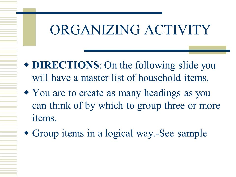 ORGANIZING ACTIVITY DIRECTIONS: On the following slide you will have a master list of household items.