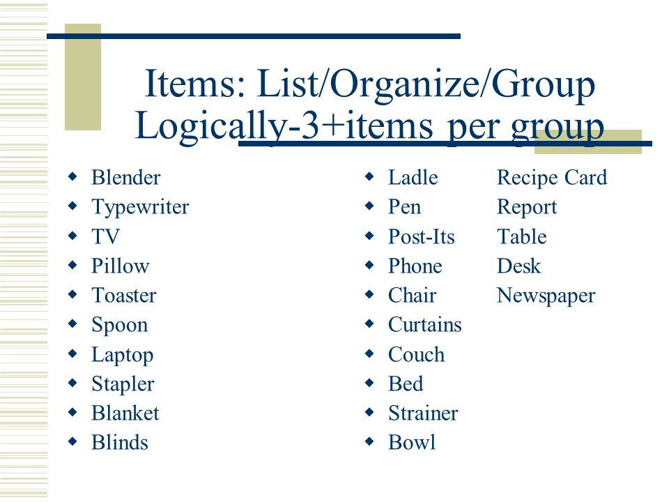 Items: List/Organize/Group Logically-3+items per group