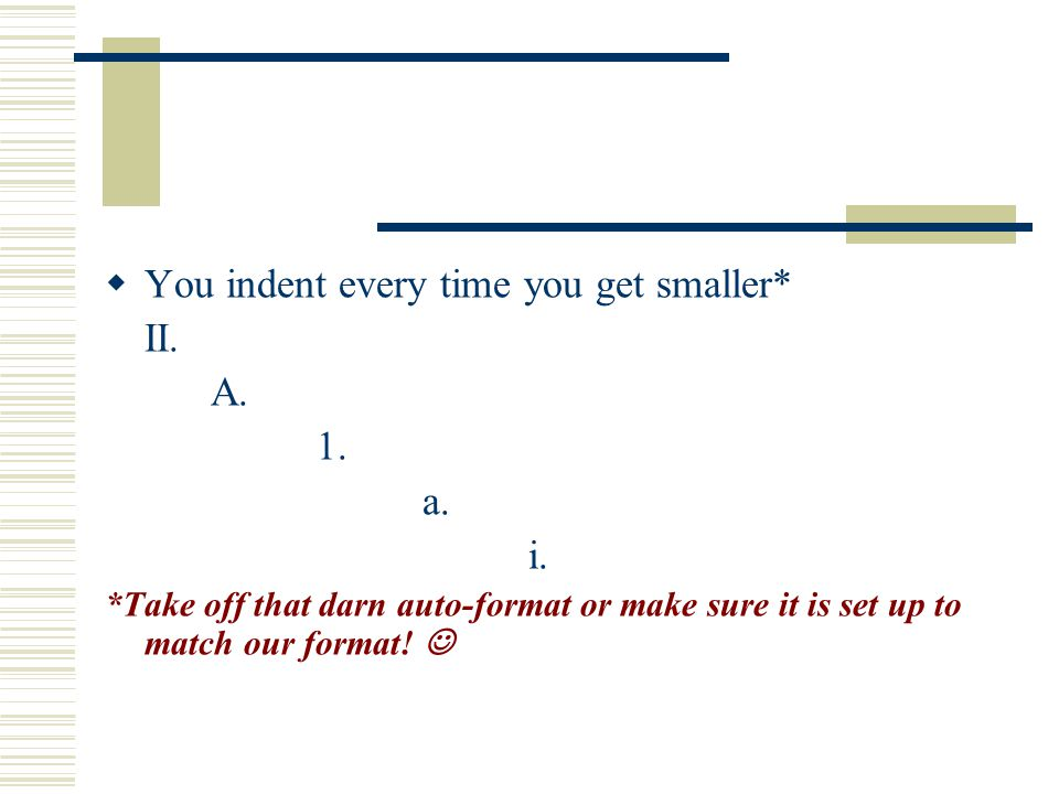 You indent every time you get smaller* II. A. 1. a. i.
